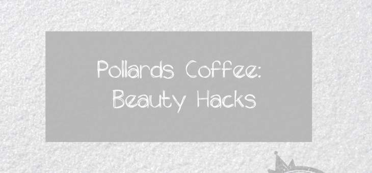 pollards-coffee-beauty-hacks-blog-graphic